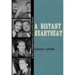 A Distant Heartbeat, A War, a Disappearance, and a Family's Secrets by Eunice Lipton, 9780826356581.