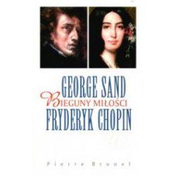 George Sand, Fryderyk Chopin. Bieguny miłości