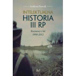 Intelektualna historia III RP. Rozmowy z lat 1990-2012