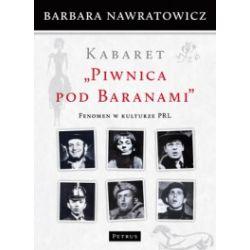 Kabaret Piwnica pod Baranami. Fenomen w kulturze PRL