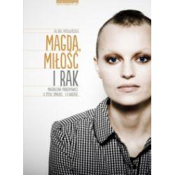 Magda, miłość i rak. Magdalena Prokopowicz. O życiu, śmierci... i o nadziei