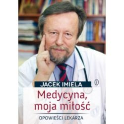 Medycyna moja miłość. Opowieści lekarza