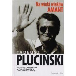 Na wieki wieków amant. Tadeusz Pluciński w rozmowie z Magdaleną Adaszewską