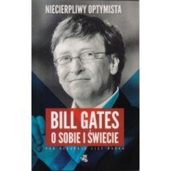 Niecierpliwy optymista. Bill Gates o sobie i świecie