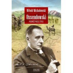 Ossendowski. Podróż przez życie