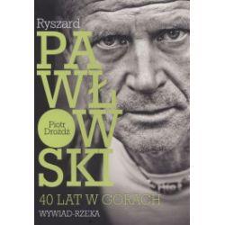 Ryszard Pawłowski 40 lat w górach. Wywiad - rzeka