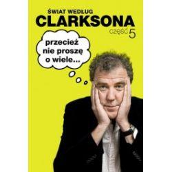Świat według Clarksona. Część 5. Przecież nie proszę o wiele