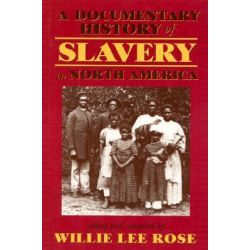A Documentary History of Slavery in North America by Willie Lee Rose, 9780820320656.