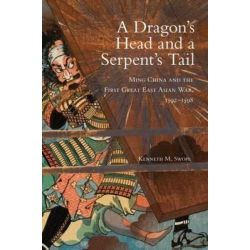A Dragon's Head and a Serpent's Tail, Ming China and the First Great East Asian War, 1592-1598 by Kenneth M. Swope, 9780806140568.