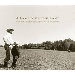 A Family of the Land, The Texas Photography of Guy Gillette by Andy Wilkinson, 9780806144047.