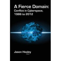 A Fierce Domain, Conflict in Cyberspace, 1986 to 2012 by Jason Healey, 9780989327404.