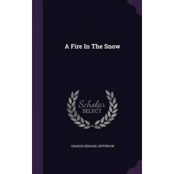 A Fire in the Snow by Charles Edward Jefferson, 9781343112414.