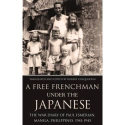A Free Frenchman Under the Japanese, The War Diary of Paul Esmerian, Manila, Philippines, 1941-1945 by Robert Colquhoun, 9781784622619.