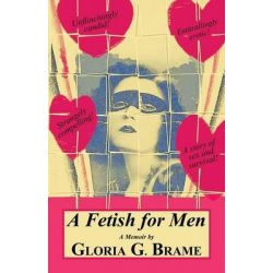 A Fetish for Men by Gloria G Brame, 9781771432092.