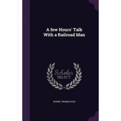 A Few Hours' Talk with a Railroad Man by Thomas Haig Bowne, 9781342124258.