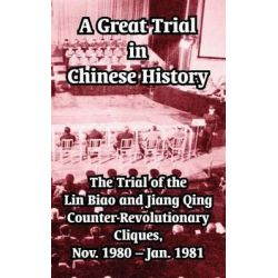 A Great Trial in Chinese History, The Trial of the Lin Biao and Jiang Qing Counter-Revolutionary Cliques, Nov. 1980-Jan. 1981 by Fei Hsiao Tung, 9781410210357.