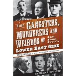 A Guide to Gangsters, Murderers and Weirdos of New York City's Lower East Side, 000388805 by Eric Ferrara, 9781596296770.