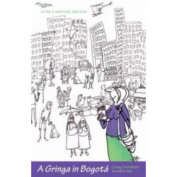 A Gringa in Bogota, Living Colombia's Invisible War by June Carolyn Erlick, 9780292722972.