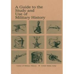 A Guide to the Study and Use of Military History by Center of Military History United States, 9781506179810.