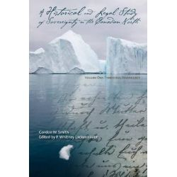 A Historical & Legal Study of Sovereignty in the Canadian North: Volume 1, Terrestrial Sovereignty, 1870-1939 by Gordon W. Smith, 9781552387207.