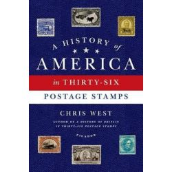 A History of America in Thirty-Six Postage Stamps by Chris West, 9781250043689.