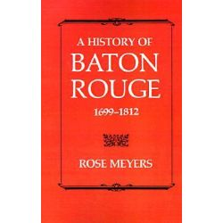 A History of Baton Rouge 1699-1812 by Rose Meyers, 9780807124314.
