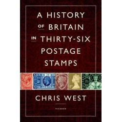 A History of Britain in Thirty-Six Postage Stamps by Chris West, 9781250035509.