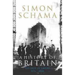 A History of Britain: Fate of Empire 1776-2001 v. 3, The Fate of Empire 1776-2000 by Simon Schama, 9781847920140.