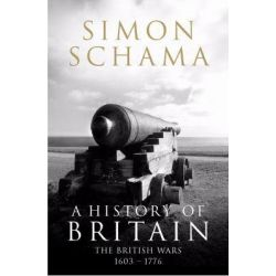 A History of Britain: British Wars 1603-1776 v. 2, The British Wars 1603-1776 by Simon Schama, 9781847920133.