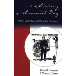 A History of Memorial Day, Unity, Discord and the Pursuit of Happiness by Richard P. Harmond, 9780820439594.