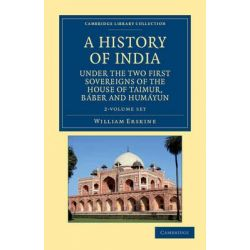 A History of India Under the Two First Sovereigns of the House of Taimur, Baber and Humayun 2 Volume Set, Cambridge Library Collection - History by William Erskine, 9781108046213.