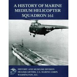 A History of Marine Medium Helicopter Squadron 161 by Usmc Lieutenant Colonel Gary W Parker, 9781499538618.