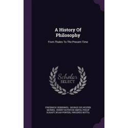 A History of Philosophy, From Thales to the Present Time by Friedrich Ueberweg, 9781342531940.