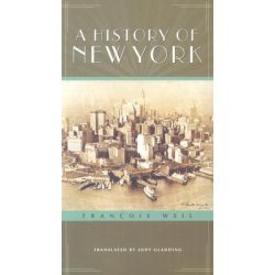 A History of New York, The Columbia History of Urban Life by Francois Weil, 9780231129350.