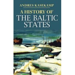A History of the Baltic States, Palgrave Essential Histories Series by Andres Kasekamp, 9780230019416.