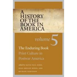 A History of the Book in America, Volume 5: The Enduring Book: Print Culture in Postwar America by Professor of Journalism and American Studies David Paul Nord, 9781469621630.