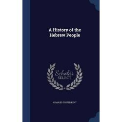 A History of the Hebrew People by Charles Foster Kent, 9781297885273.