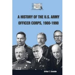 A History of the U.S. Army Officer Corps, 1900-1990 by Arthur T Coumbe, 9781503287709.