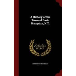 A History of the Town of East-Hampton, N.Y. by Henry Parsons Hedges, 9781297532986.