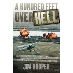 A Hundred Feet Over Hell, Flying with the Men of the 220th Recon Airplane Company Over I Corps and the Dmz, 1968-1969 by James Hooper, 9780760336335.