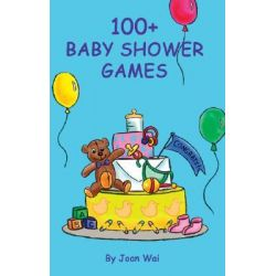 100+ Baby Shower Games, 100+ by Joan Wai, 9780972835411.