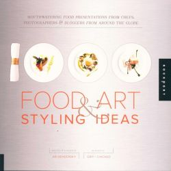 1,000 Food Art and Styling Ideas, Mouth Watering Food Presentations from Chefs, Photographers, and Bloggers from Around the Globe by Ari Bendersky, 9781592538591.