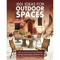 1001 Ideas for Outdoor Spaces, The Ultimate Sourcebook: Decking, Paving, Designs, and Accessories by Brett Martin, 9781589233867.