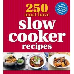 250 Must-have Slow Cooker Recipes by Allen & Unwin, 9781742669021.