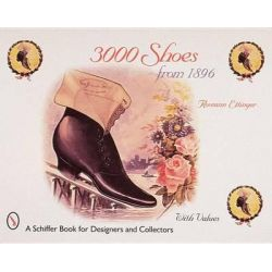 3000 Thousand Shoes from 1896, Schiffer Book for Designers & Collectors by Roseann Ettinger, 9780764306068.
