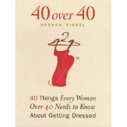 40 Over 40, 40 Things Every Woman Over 40 Needs to Know About Getting Dressed by Brenda Kinsel, 9781885171429.