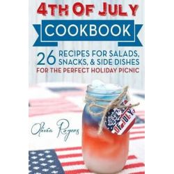 4th of July Cookbook, 26 Recipes for Salads, Snacks, & Side Dishes-For the Perfect Holiday Picnic by Olivia Rogers, 9781514187500.