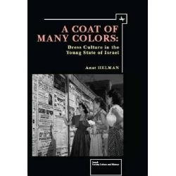A Coat of Many Colors, Dress Culture in the Young State of Israel by Anat Helman, 9781934843888.