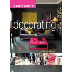 A Girl's Guide to Decorating by Abigail Ahern, 9781849491051.