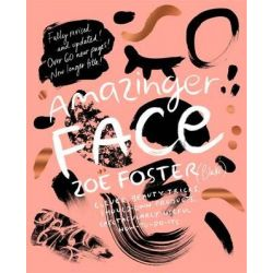 Amazinger Face, Clever Beauty Tricks, Should-Own Products, Spectaculary Useful How-To-Do-Its by Zoe Foster, 9780670078233.